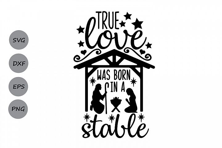 True Love Was Born In A Stable Svg, Christmas Svg, Jesus Svg
