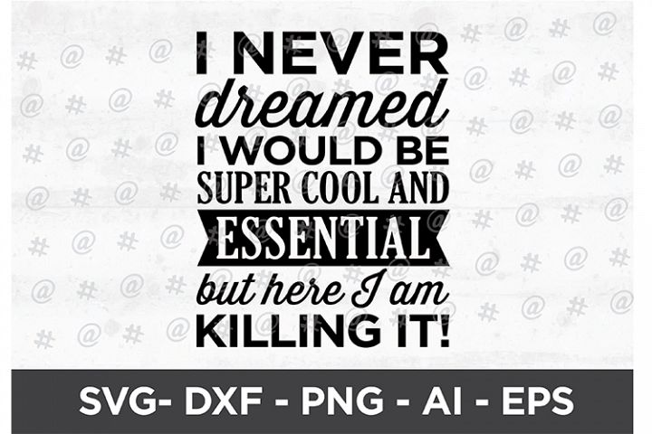 I never dreamed I would be Super cool & essential Printable