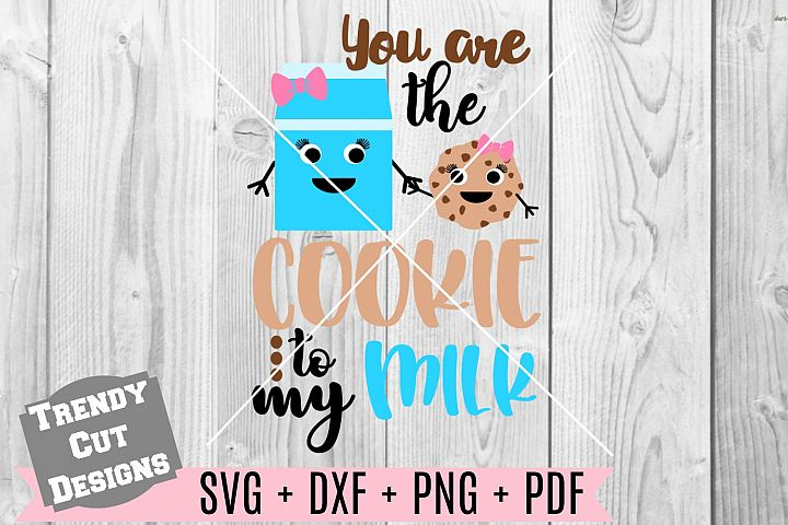You are the Cookie to my Milk Girl svg