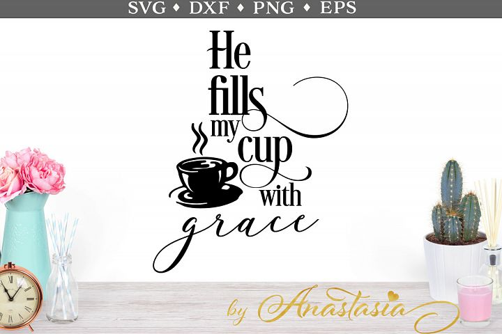 He fills my cup with grace SVG cut file