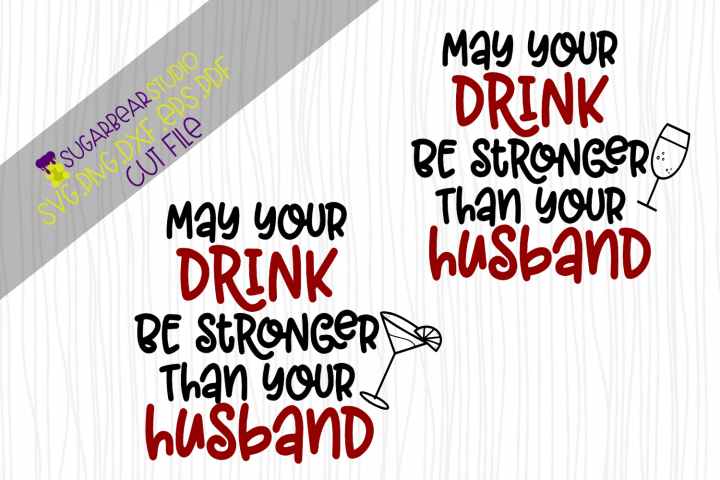 May Your Drink Be Stronger Than Your Husband SVG