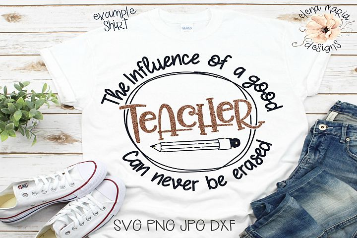 The Influence Of A Good Teacher Can Never Be Erased Svg Cut