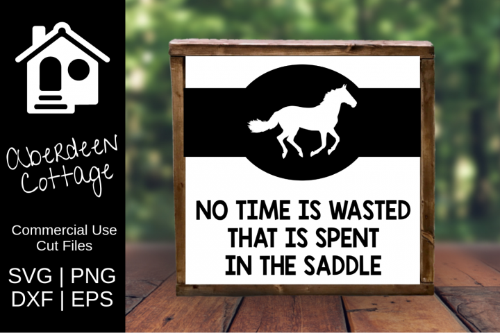 No Time Is Wasted That Is Spent In The Saddle
