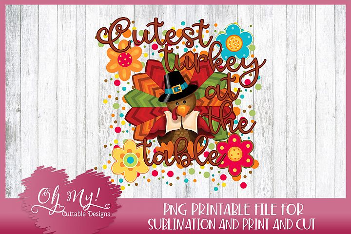 Cutest Turkey At The Table - Sublimation - Print & Cut - PNG