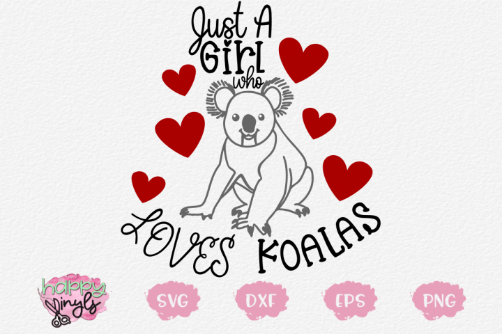 Just A Girl Who Loves Koalas - A Cute Animal SVG