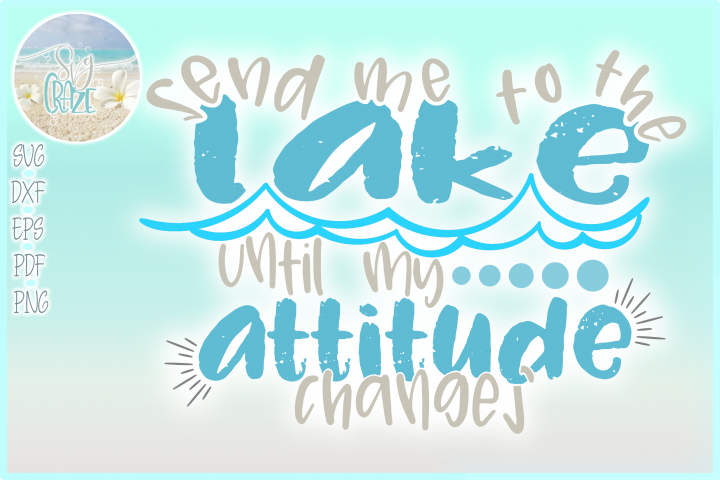 Send Me To The Lake Until My Attitude Changes Quote SVG