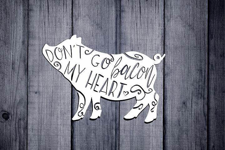 Pig Svg, Farm Life Svg, Dont Go Bacon My Heart, Farm Animal