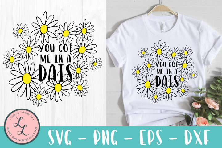 You Got Me In A Dais - Daisy SVG png eps dxf