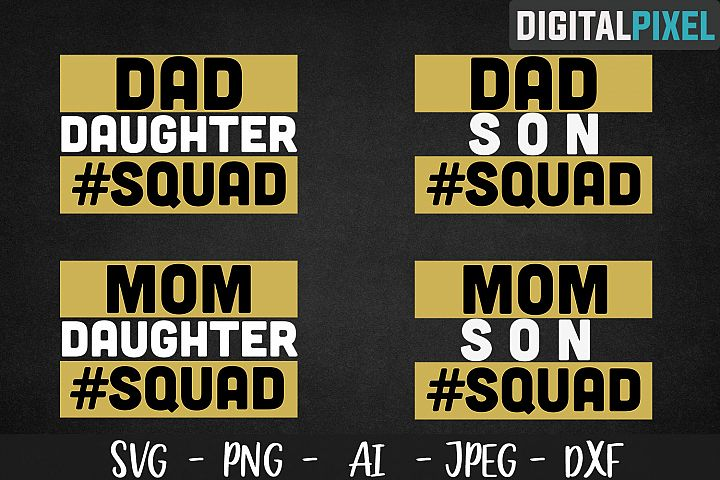 Family Squad SVG PNG JPEG DXF Circut Mom, Dad, Son, Daughter