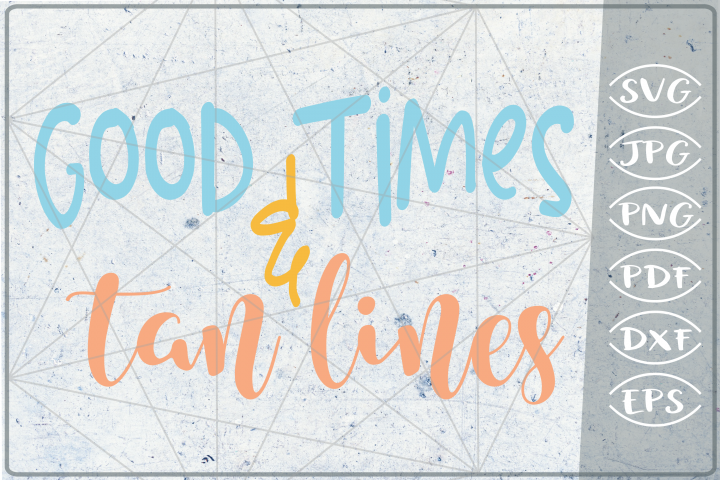 Good Times & Tan Lines SVG Cutting File - Summer SVG