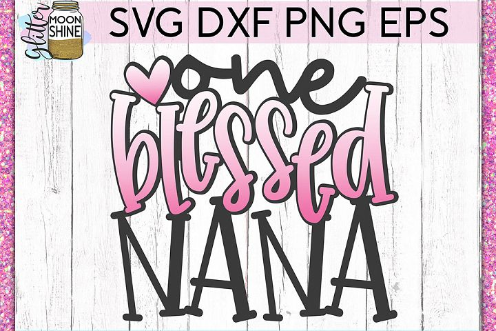 One Blessed Nana SVG DXF PNG EPS Cutting Files