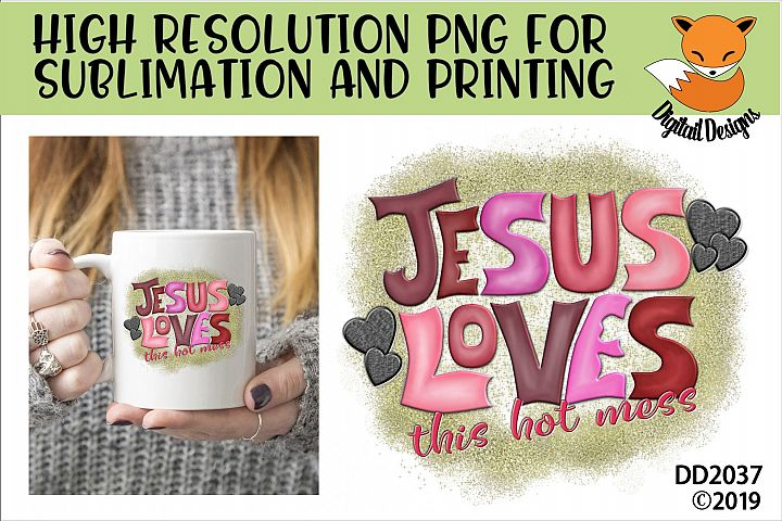 Jesus Loves This Hot Mess Sublimation