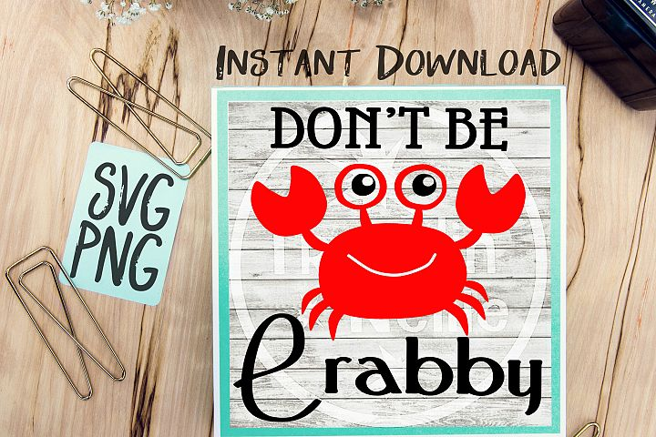 Dont Be Crabby SVG PNG Image Design for Vinyl Cutters Print DIY Shirt Design Cruise Vacation Anchor Brother Cricut Cameo Cutout