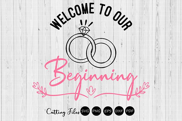 Welcome to our beginning| wedding svg | svg cut files
