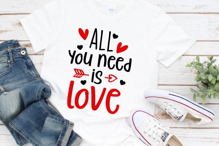 All you need is love Svg, Valentines Svg, Valentine Tshirt