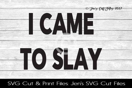 I Came To Slay SVG Cut File