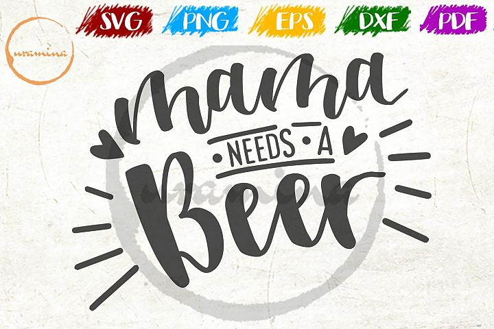 Mama Needs A Beer Mothers Day Quote Art