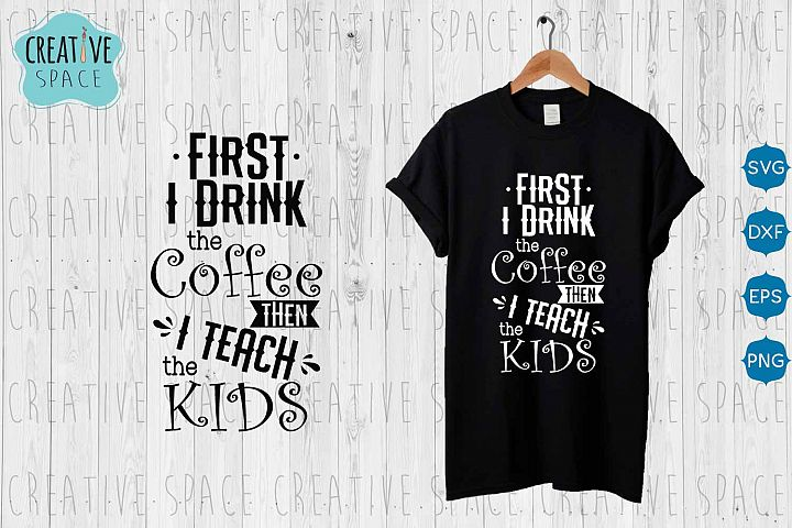 First i Drink the Coffee then i Teach the Kids SVG