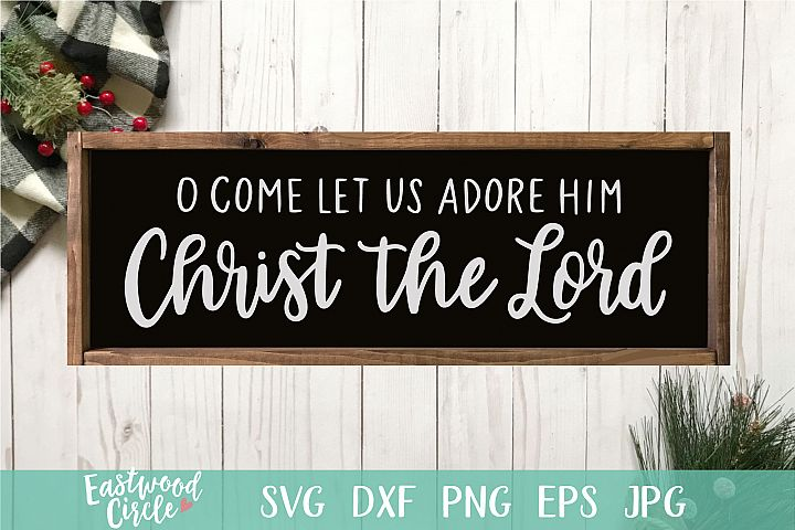 O Come Let Us Adore Him - Christmas SVG File for Signs