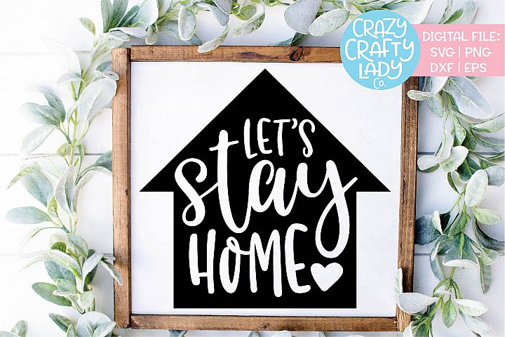 Lets Stay Home Decor SVG DXF EPS PNG Cut File