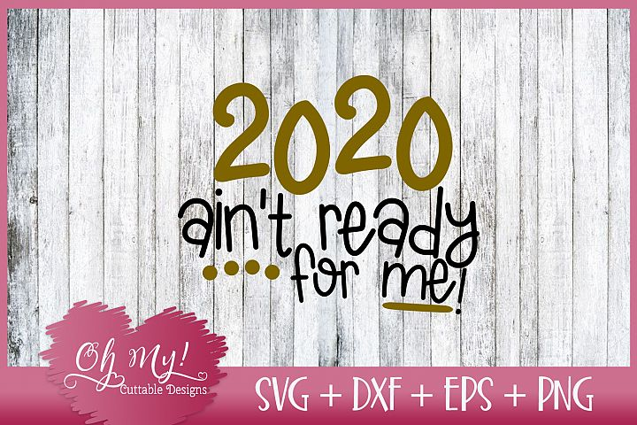 2020 Aint Ready For Me SVG DXF EPS PNG Cutting File
