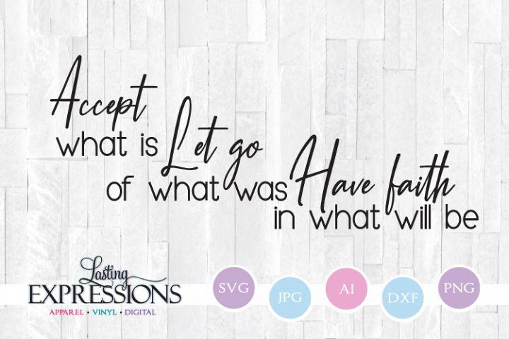 Accept what is Let go Have faith // SVG Quote Design
