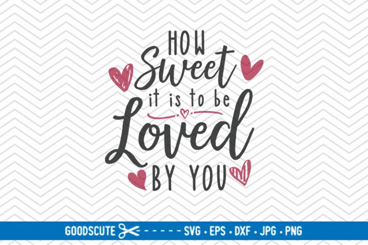 How Sweet It Is To Be Loved By You - SVG DXF JPG PNG EPS