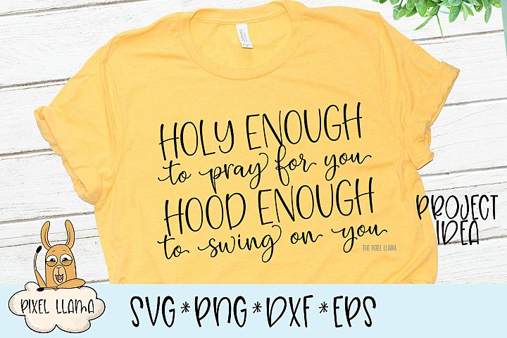 Holy Enough To Pray For You Hood Enough To Swing On You SVG