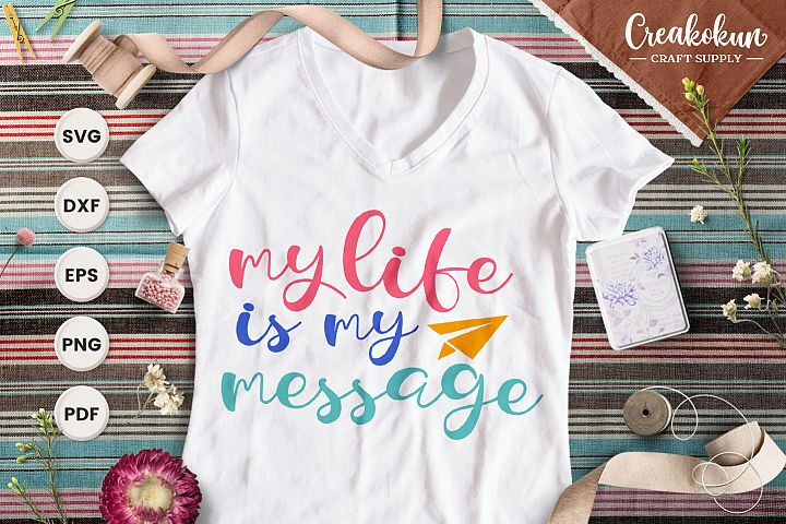 My life is my message - SVG Cut FIles