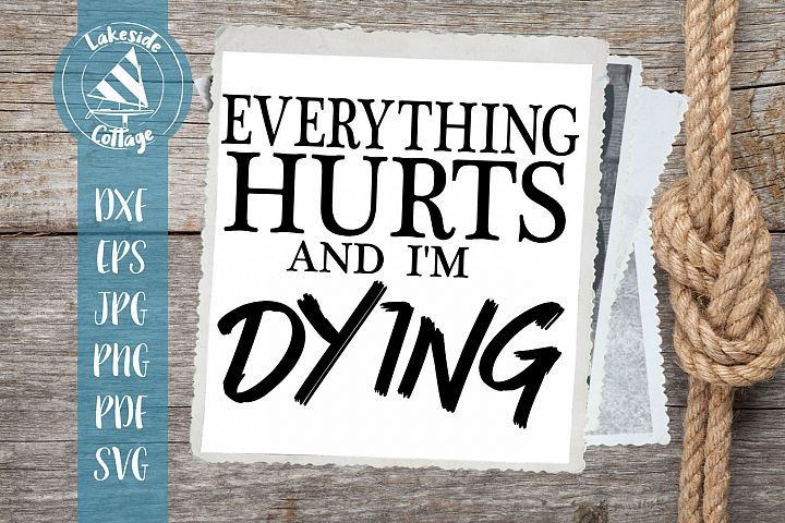 Everything Hurts and Im Dying - weight lifting workout svg