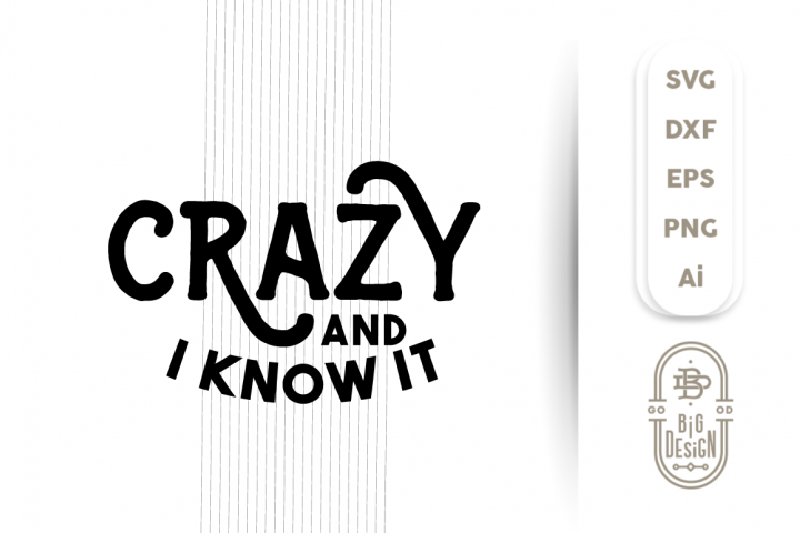 CRAZY and I Know it! SVG Cut File