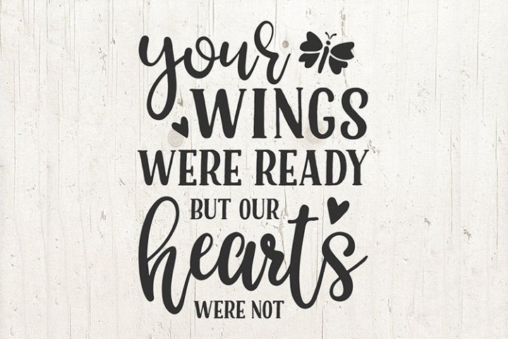 Your wings were ready but our hearts were not svg file