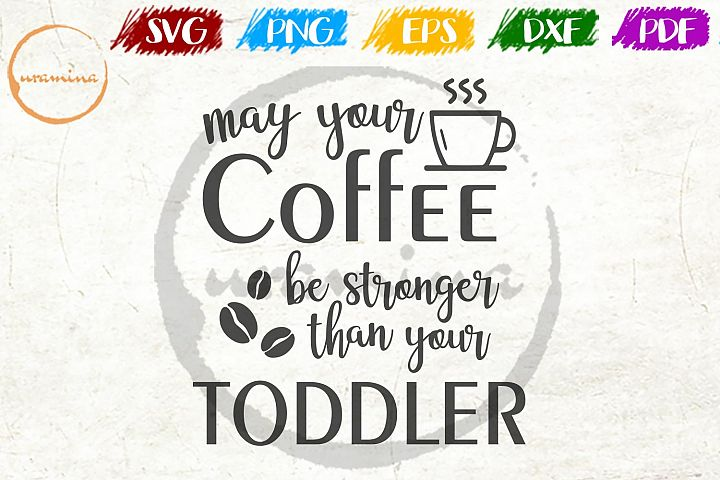 May Your Coffee Be Stronger Kitchen SVG PDF PNG
