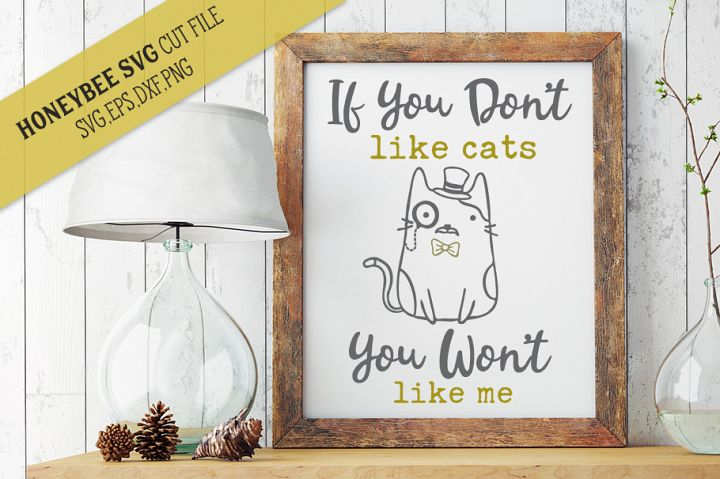 If You Dont Like Cats You Wont Like Me SVG Cut File