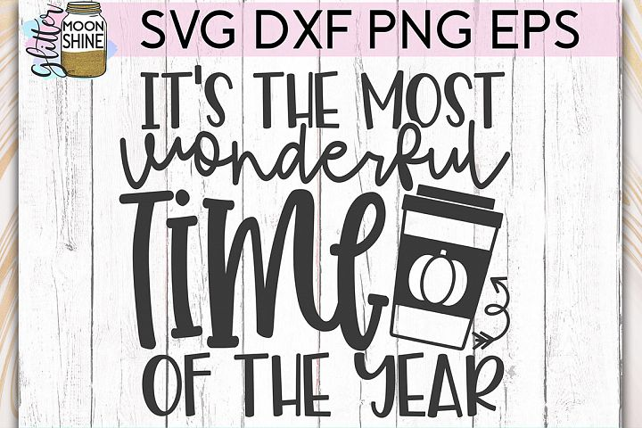 Most Wonderful Time Pumpkin Spice SVG DXF PNG EPS Cut Files