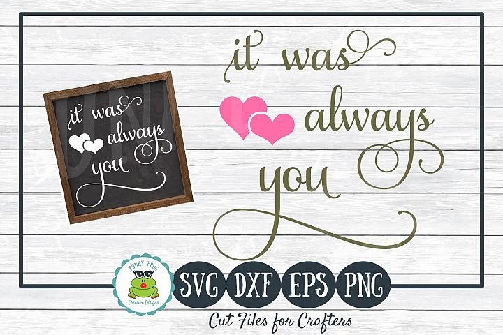 It Was Always You Wedding, Anniversary, Love SVG Cut File