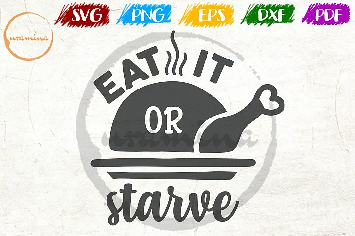 Eat It Starved Kitchen SVG PDF PNG