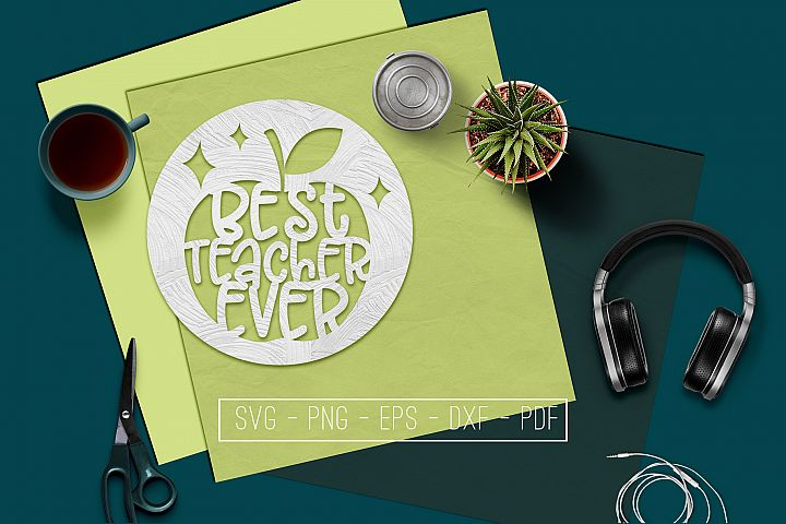 Best Teacher Ever Paper Cut Template, School SVG, PDF, DXF