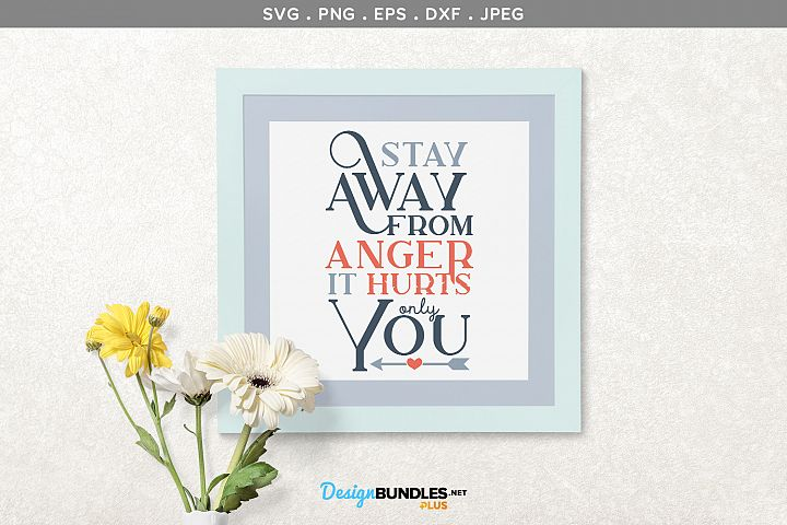 Stay away from anger, it hurts only you - svg, printable