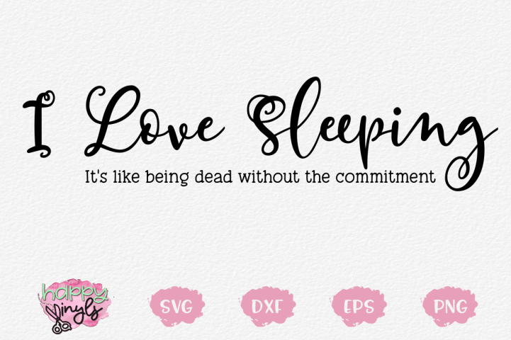 I Love Sleeping Its Like Being Dead - A Funny SVG