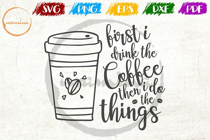 First, I Drink The Coffee Kitchen SVG PDF PNG