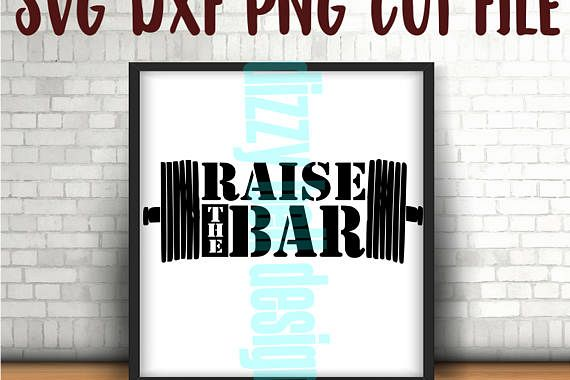 Raise The Bar - Weight lifting tank, Barbell -DIY heat transfer, decal l Instant Download File Only Svg, DXF, PNG, Gym time, womens workout