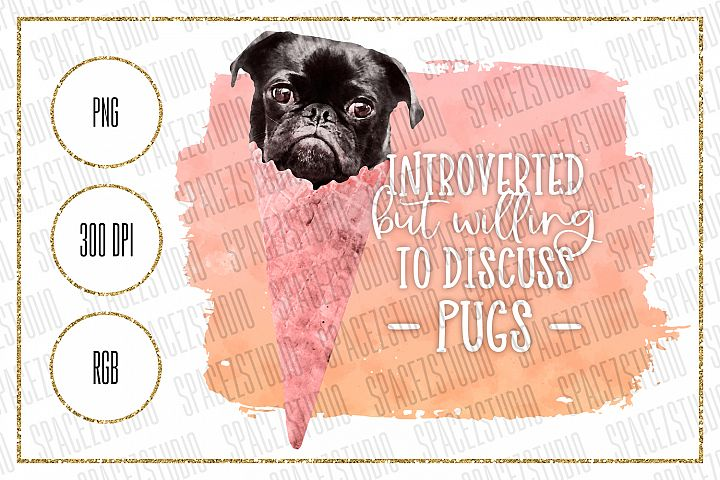 Introverted But Willing To Dicsuss Pugs - Sublimation Design