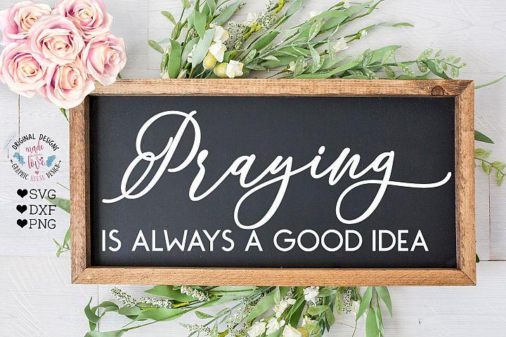 Praying is always a Good Idea - Faith SVG