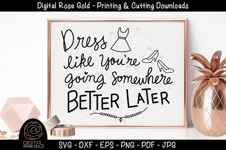Dress Like Youre Going Somewhere Better Later - Fashion SVG