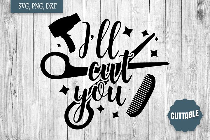 Hairdresser SVG, Ill cut you quote, pun cut file, hair svg