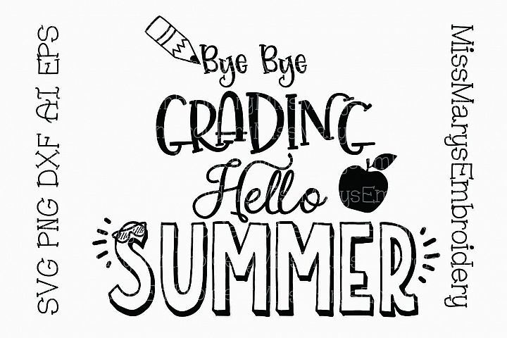 Bye Grading Hello Summer SVG Cutting File PNG DXF AI EPS