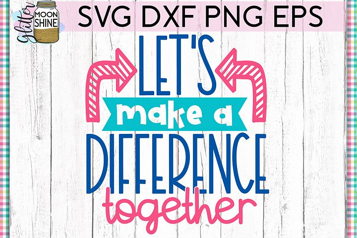 Make A Difference Together SVG DXF PNG EPS Cutting Files