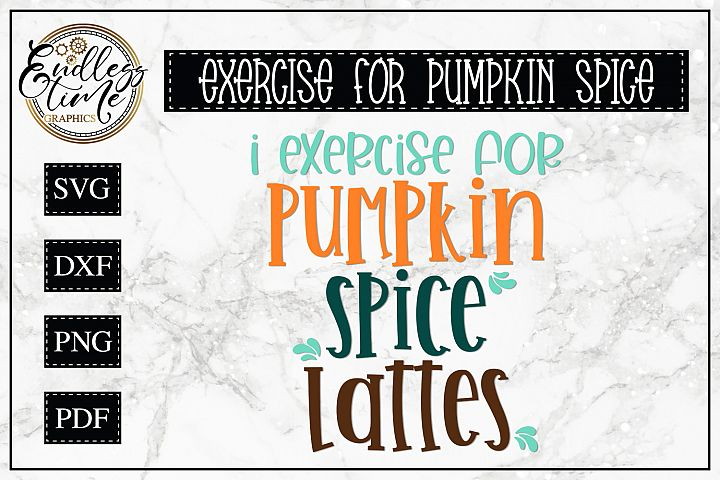 I Exercise for Pumpkin Spice Lattes - A Fun & Spicy Fall SVG