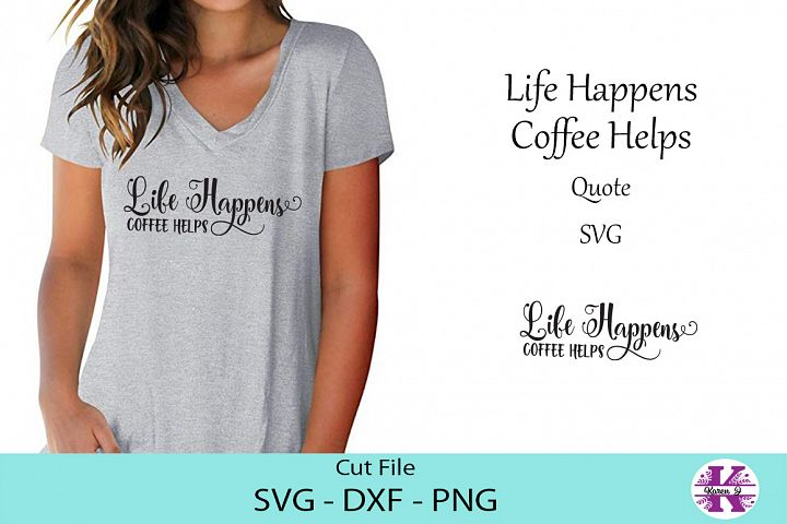 Lifes Happens Coffee Helps Quote - SVG DXF PNG - Cut File
